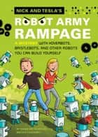 Nick and Tesla's Robot Army Rampage - A Mystery with Hoverbots, Bristle Bots, and Other Robots You Can Build Yourself ebook by Bob Pflugfelder, Steve Hockensmith