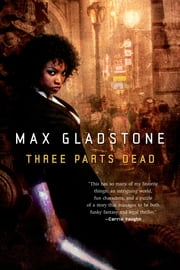 Three Parts Dead ebook by Max Gladstone