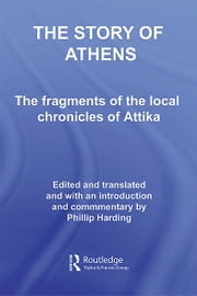 The Story of Athens - The Fragments of the Local Chronicles of Attika ebook by Phillip Harding