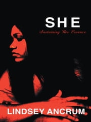 S.H.E. Sustaining her Essence ebook by Lindsey Ancrum