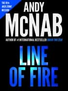 Line Of Fire: (Nick Stone Book 19) ebook by Andy McNab