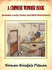 A Chinese Wonder Book (Includes Lovely Color and Black and White Illustrations) ebook by Norman Hinsdale Pitman,Illustrated by Li Chu-T'ang