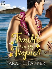 Trouble in the Tropics ebook by Sarah L. Parker