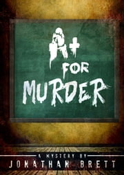 A+ For Murder ebook by Jonathan Brett