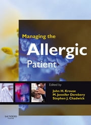 Managing the Allergic Patient E-Book ebook by John H. Krouse, MD, PhD,...