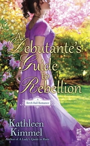 A Debutante's Guide to Rebellion ebook by Kathleen Kimmel