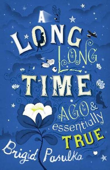 A Long Long Time Ago and Essentially True ebook by Brigid Pasulka