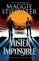 Mister Impossible (The Dreamer Trilogy #2) ebook by Maggie Stiefvater