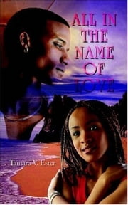 ALL IN THE NAME OF LOVE ebook by Tamara V. Ester