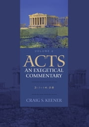 Acts: An Exegetical Commentary : Volume 2 - 3:1-14:28 ebook by Craig S. Keener