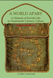 A World Apart: A Memoir of Jewish Life in Nineteenth-century Galicia ebook by Joseph Margoshes, Rebecca Margolis, Ira Robinson