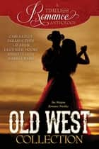 A Timeless Romance Anthology: Old West Collection ebook by Carla Kelly, Sarah M. Eden, Heather B. Moore,...