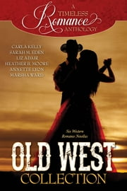 A Timeless Romance Anthology: Old West Collection ebook by Carla Kelly,Sarah M. Eden,Heather B. Moore