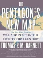 The Pentagon's New Map - War and Peace in the Twenty-First Century ebook by Thomas P.M. Barnett
