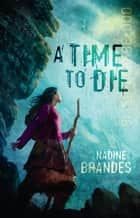 A Time to Die ebook by Nadine Brandes