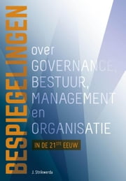 Bespiegelingen op governance, bestuur, management en organisatie in de 21ste eeuw ebook by Hans Strikwerda