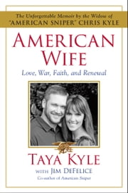 American Wife - A Memoir of Love, War, Faith, and Renewal ebook by Taya Kyle,Jim DeFelice