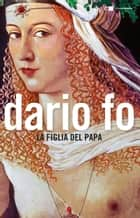 La figlia del papa ebook by Dario Fo