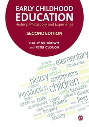 Early Childhood Education - History, Philosophy and Experience ebook by Cathy Nutbrown,Peter Clough