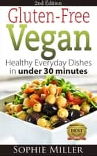 Gluten-free Vegan - Gluten-free Vegan Kitchen, #1 ebook by Sophie Miller