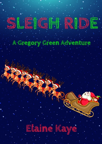 Sleigh Ride (A Gregory Green Adventure) ebook by Elaine Kaye