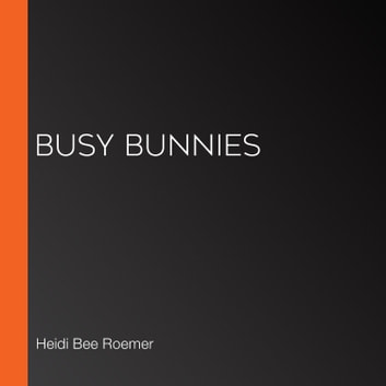 Busy Bunnies audiobook by Heidi Bee Roemer