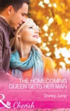 The Homecoming Queen Gets Her Man (Mills & Boon Cherish) (The Barlow Brothers, Book 1) ebook by Shirley Jump