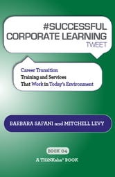 #SUCCESSFUL CORPORATE LEARNING tweet Book04 ebook by Barbara Safani, Mitchell Levy