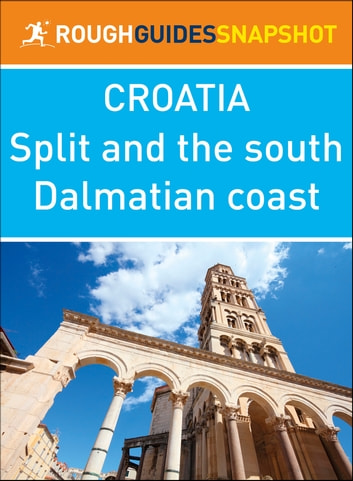 Split and the south Dalmatian coast (Rough Guides Snapshot Croatia) ebook by Rough Guides