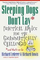 Sleeping Dogs Don't Lay - Practical Advice For The Grammatically Challenged ebook by Richard Lederer, Richard Dowis, Jim McLean