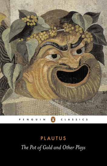 The Pot of Gold and Other Plays eBook by Plautus