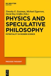 Physics and Speculative Philosophy - Potentiality in Modern Science ebook by Timothy E. Eastman,Michael Epperson,David Ray Griffin