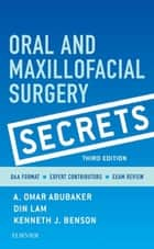 Oral and Maxillofacial Surgical Secrets - E-Book ebook by A. Omar Abubaker, DMD, PhD,...