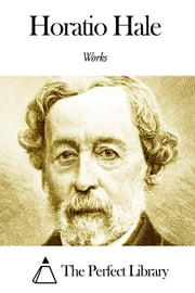 Works of Horatio Hale ebook by Horatio Hale