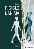 Riciclo l'anima ebook by Lavella