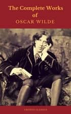 Oscar Wilde: The Complete Collection ebook by Oscar Wilde, Cronos Classics