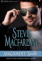 Assignment: Trouble ebook by Stevie MacFarlane