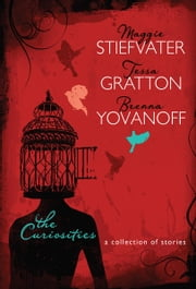 The Curiosities - A Collection of Stories ebook by Brenna  Yovanoff,Tessa  Gratton
