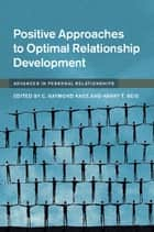 Positive Approaches to Optimal Relationship Development ebook by C. Raymond Knee,Harry T. Reis