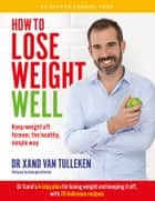 How to Lose Weight Well - Keep weight off forever, the healthy, simple way ebook by van Tulleken, Xand