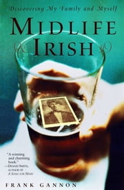 Midlife Irish - Discovering My Family and Myself ebook by Frank Gannon