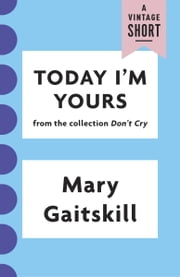 Today I'm Yours ebook by Mary Gaitskill
