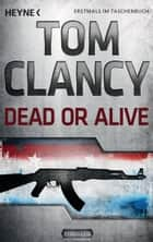 Dead or Alive - Thriller ebook by Tom Clancy, Michael Bayer, Karlheinz Dürr,...
