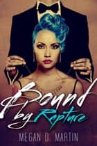 Bound by Rapture - Rapture, #3 ebook by Megan D. Martin