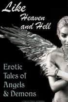 Like Heaven and Hell: Erotic Tales of Angels and Demons ebook by