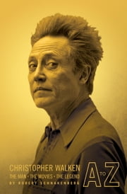 Christopher Walken A to Z - The Man, the Movies, the Legend ebook by Robert Schnakenberg
