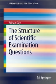 The Structure of Scientific Examination Questions ebook by Adrian Day