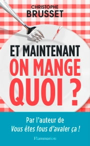 Et maintenant, on mange quoi? eBook by Christophe Brusset