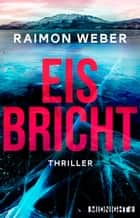 Eis bricht - Thriller ebook by Raimon Weber