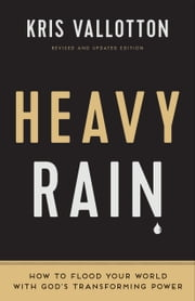 Heavy Rain - How to Flood Your World with God's Transforming Power ebook by Kris Vallotton, Bill Johnson